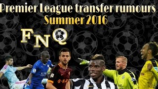 FNQ - Football News Quickly - Premier League Transfer Rumours - Summer 2016