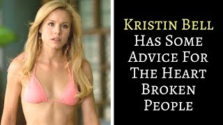 😱😱WATCH | Kristin Bell Has Some Advice For The Heart Broken People !!