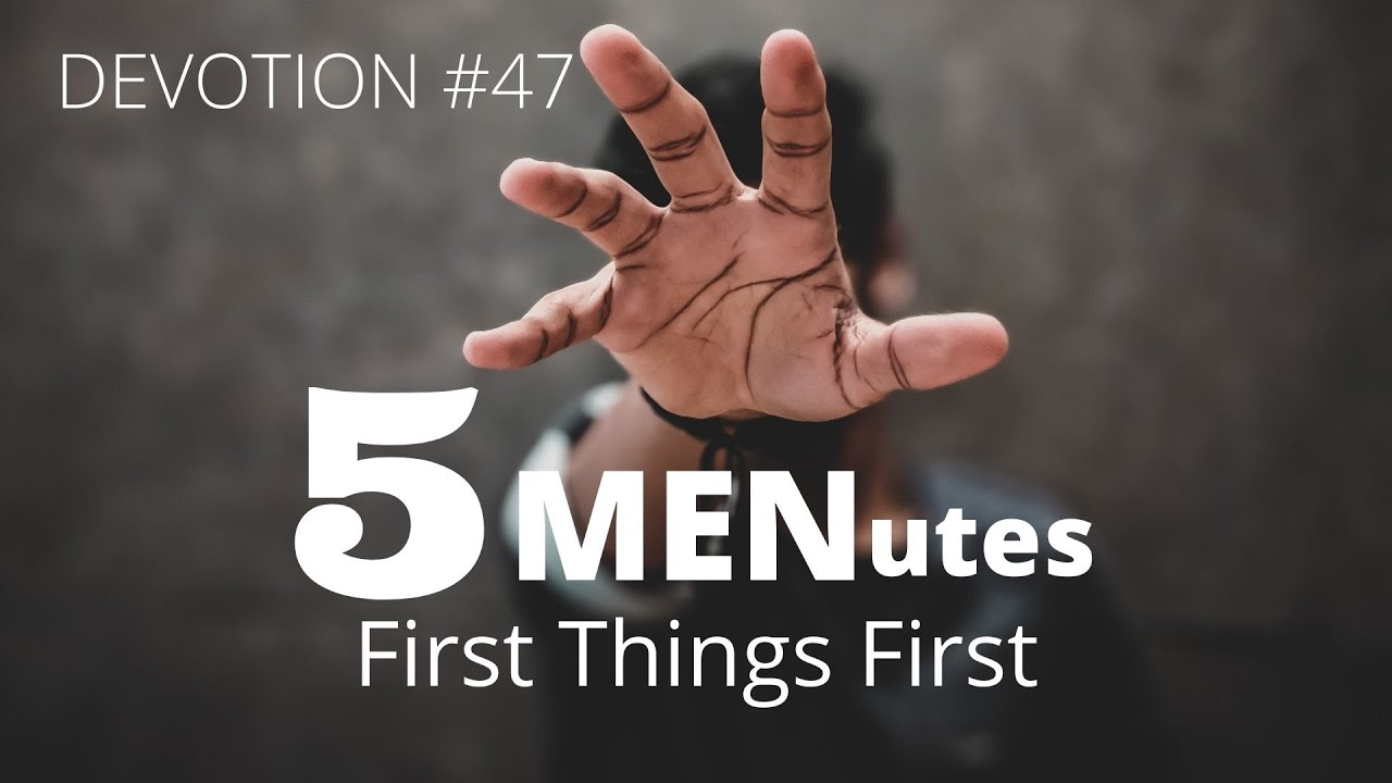 "5 MENutes: ""First things first"" (Devotion #47)"