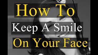 How To Keep A Smile On Your Face