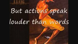 B. B. King- Actions speaks louder than words