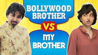 Bollywood Brothers vs My Brother | MostlySane