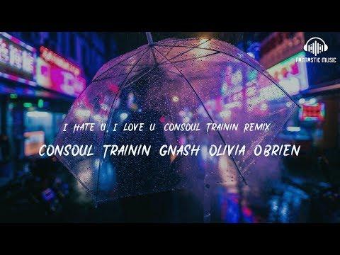 Consoul Trainin gnash Olivia O'Brien - I Hate U, I Love U (Consoul Trainin Remix) [ lyric ]