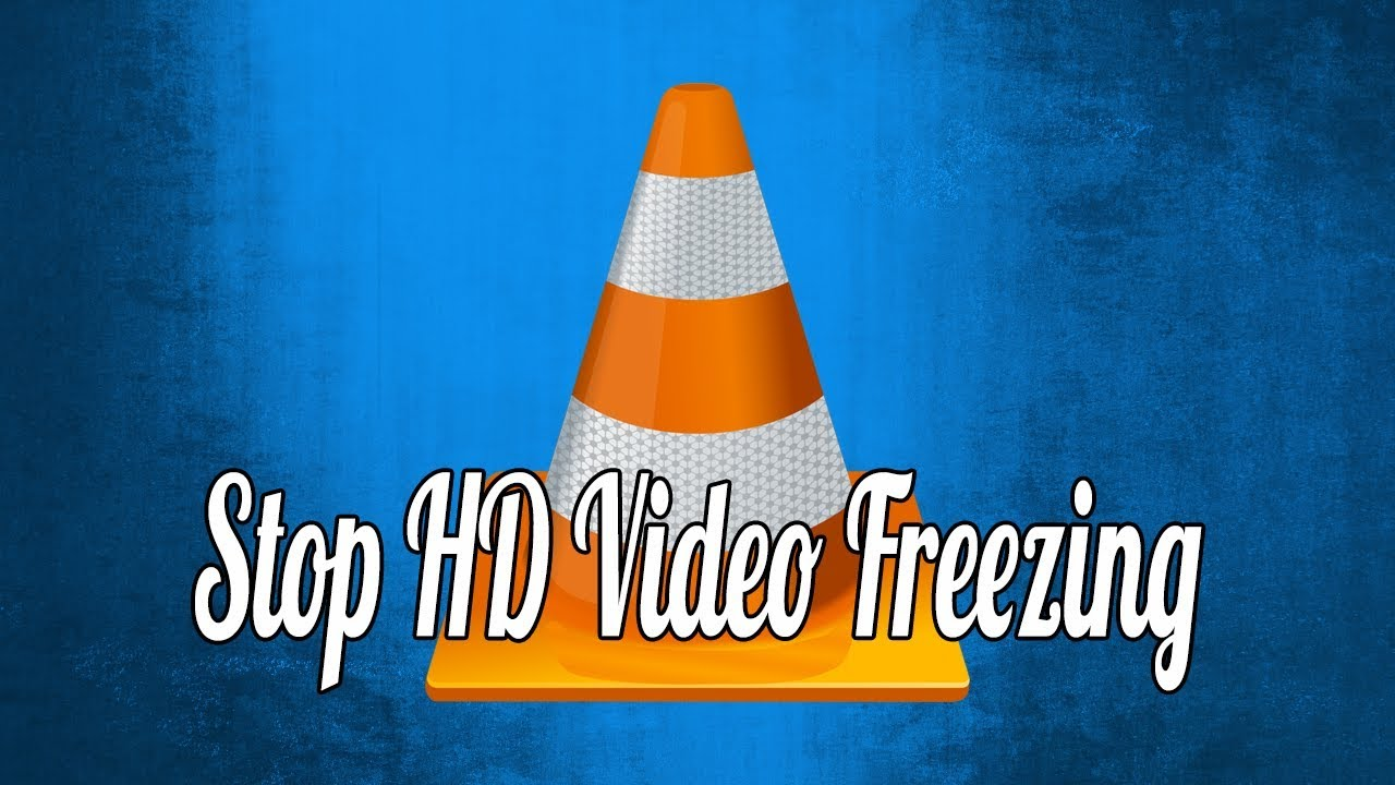 How to Stop HD Video from Freezing While Playing in VLC
