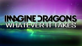 Imagine Dragons - Whatever It Takes (with Lyrics)