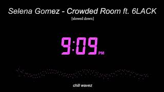 Selena gomez - crowded room ft 6lack ...