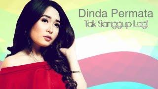 Download Dinda Permata - Tak Sanggup Lagi (VIDEO LIRIK)