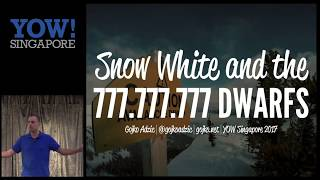 YOW! Singapore 2017 Gojko Adzic - Snow White and the 777.777.777 Dwarfs #YOWSingapore