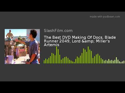 The Best DVD Making Of Docs, Blade Runner 2049, Lord & Miller's Artemis