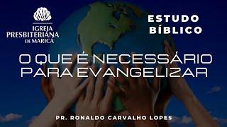 Estudo Bíblico: O que é necessário para evangelizar?