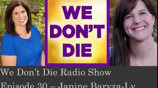 Episode 30 Communication w/ loved ones, angels, guides  by Janine Baryza Ly on We Don