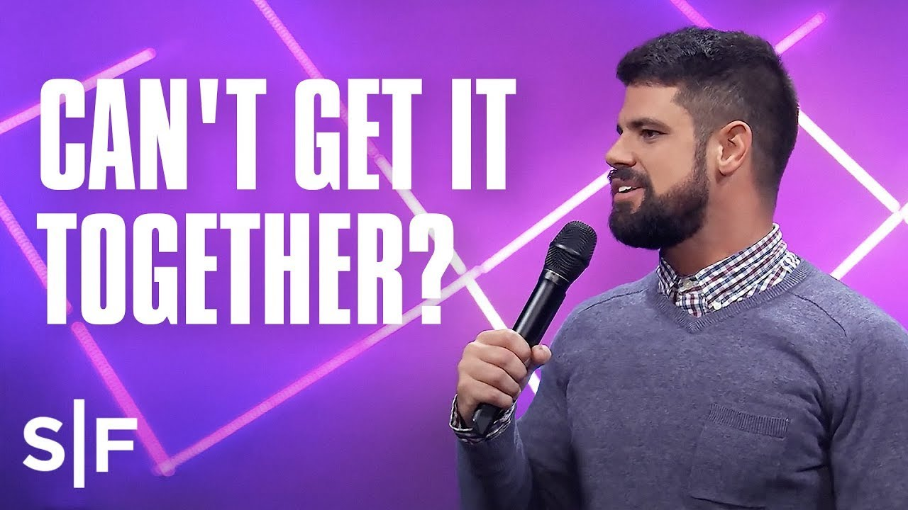 I Can't Seem To Get It Together! | Steven Furtick