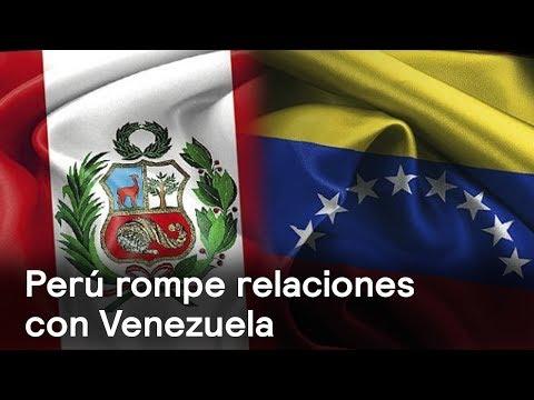 Perú rompe relaciones con Venezuela - Foro Global