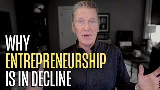 Why Entrepreneurship is in Decline