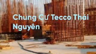Chung Cư - Tecco - Thái Nguyên - Sự lựa Chọn Hàng Đầu Việt Nam