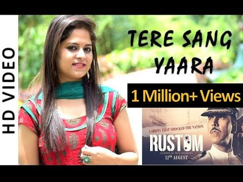 Tere Sang Yaara Female Cover By Amrita Nayak  Rustom  Akshay Kumar & Ileana D'cruz  Atif Aslam