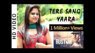 Tere Sang Yaara - Female Cover By Amrita Nayak | Rustom | Akshay Kumar & Ileana D