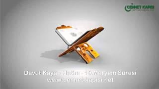 Davut Kaya - Meryem Suresi - Kuran'i Kerim - Arapça Hatim Dinle