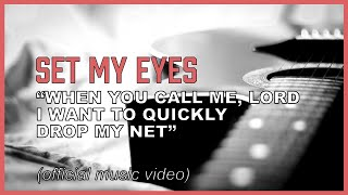 """Fixing our eyes on Jesus the author and finisher of our faith - """"Set My Eyes"""" (music video)"""