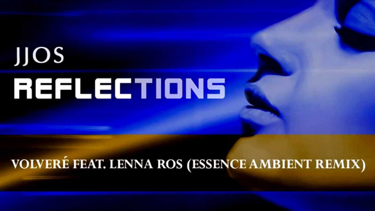 Jjos Volvere Feat Lenna Ros Essence Ambient Remix Relax Chillout Lounge Relaxing Electronic