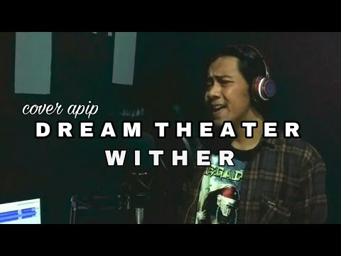 cover-dream-theater-wither-by-apip😎-,-good-voice-!!