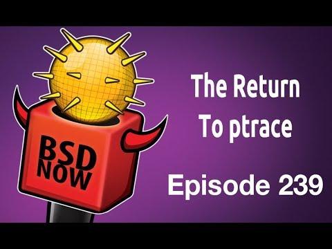 The Return To ptrace   BSD Now 239
