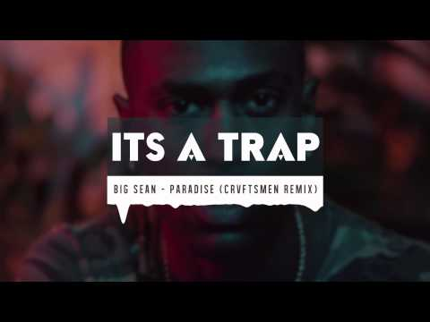 Big Sean - Paradise (CRVFTSMEN Trap Remix)