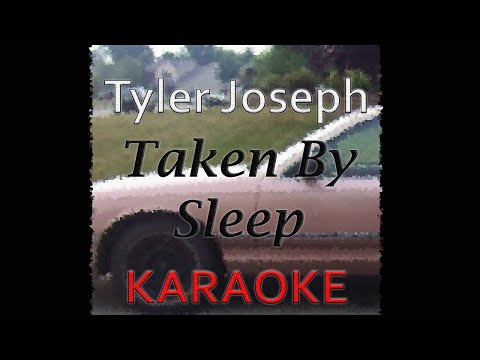Tyler Joseph - Taken By Sleep (Karaoke)