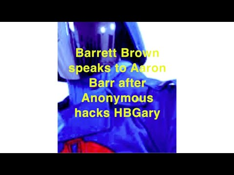 Barrett Brown speaks to Aaron Barr after Anonymous Hacks HBGary
