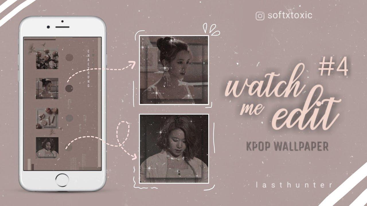 Watch Me Edit 4 Kpop Wallpaper Picsart