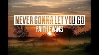 NEVER GONNA LET YOU GO - FAITH EVANS (LYRICS)