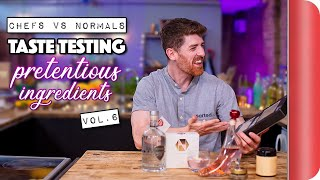 Chefs Vs Normals Taste Testing Pretentious Ingredients Vol. 6