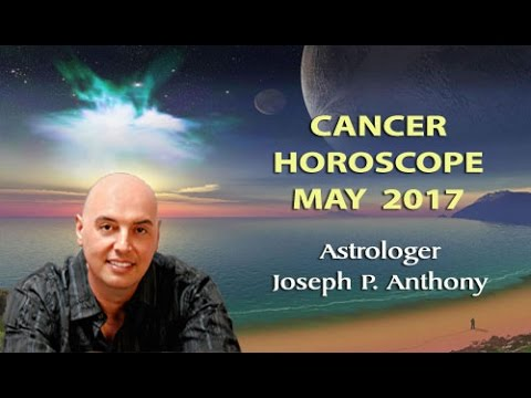 Cancer Horoscope May 2017- Astrologer Joseph P. Anthony