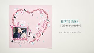 How to make a Valentines scrapbook with Sarah Jackman Read