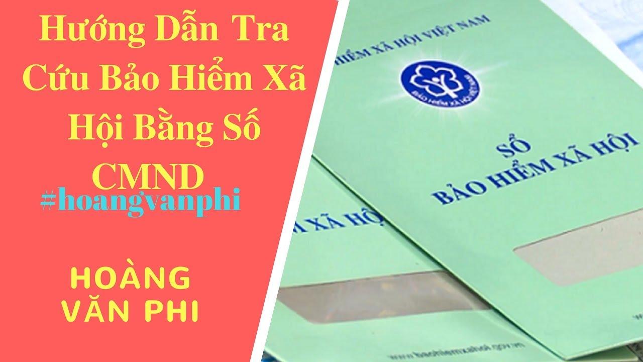 Tra Cứu Bảo Hiểm Xã Hội Bằng Số CMND – Cách Tra Cuu Bao Hiem Xa Hoi – Hoàng Văn Phi.