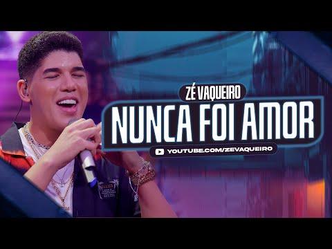 Nunca Foi Amor - Zé Vaqueiro (Video Oficial)