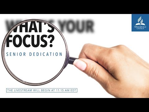 What's Your Focus? - Spencerville Adventist Academy Senior Dedication