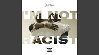 I 39 M Not Racist