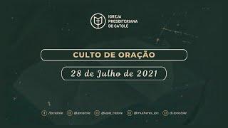 Culto de Oração - 28/07/2021