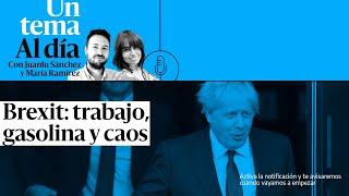 🔈 PODCAST | Un tema al día. Brexit: trabajo, gasolina y caos