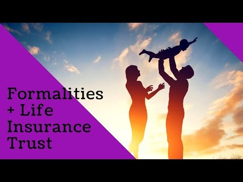 Formalities regarding a Life Insurance Trust