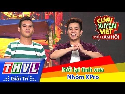THVL | Cười xuyên Việt - Tiếu lâm hội | Tập 9: Nối lại tình xưa - Nhóm XPro