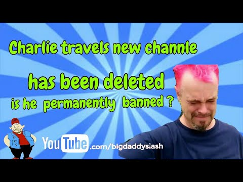 Charlie travels new channel delete is he permanently banned?