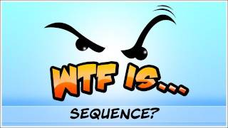 ► WTF Is... - Sequence ?