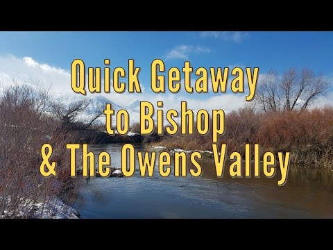 Quick Getaway to Bishop & the Owens Valley