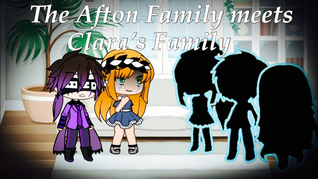 The Afton Family meets Clara's Family / FNAF