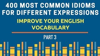 400 Most Common Idioms - Different Expressions - Part 3 - For UPSC CSE/ SSC CGL CHSL/ Bank/CDS/AFCAT