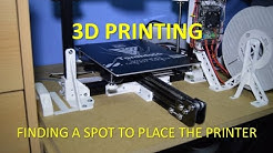 3D PRINTING - FINDING A SPOT TO PLACE THE PRINTER