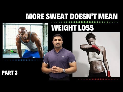 MORE SWEAT DOESN'T MEAN WEIGHT LOSS PART-3