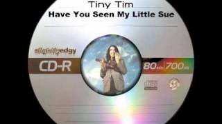 Tiny Tim - Have You Seen My Little Sue